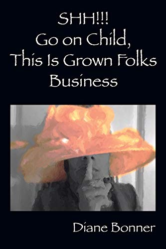 SHH!!! Go on Child, This Is Grown Folks Business: Diane Bonner