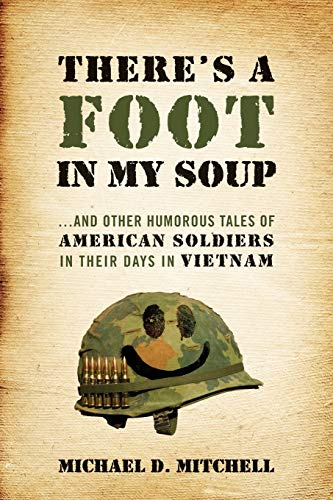 9781478741893: There's a Foot in My Soup: ...and Other Humorous Tales of American Soldiers in Their Days in Vietnam
