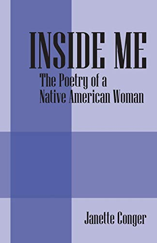 INSIDE ME: The Poetry of a Native American Woman: Janette Conger