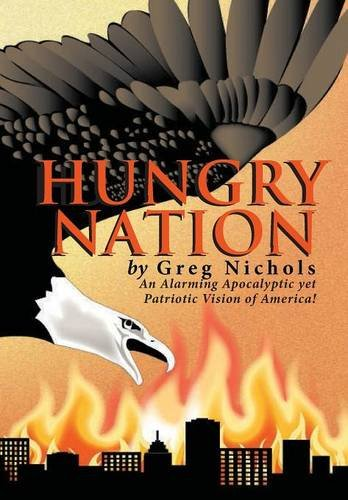 9781478743057: Hungry Nation: An Alarming Apocalyptic yet Patriotic Vision of America!