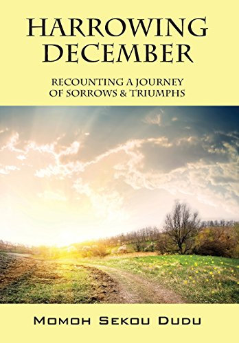 Harrowing December: Recounting a Journey of Sorrows & Triumphs: Dudu, Momoh Sekou
