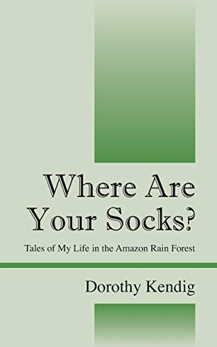 9781478745631: Where Are Your Socks? Tales of My Life in the Amazon Rain Forest