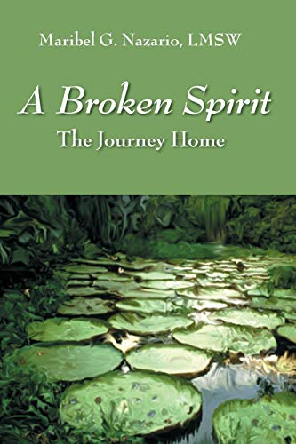 A Broken Spirit: The Journey Home: Nazario, LMSW Maribel G.