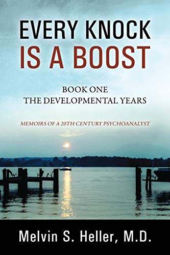 9781478746409: Every Knock Is a Boost: Book One, The Developmental Years - Memoirs of a 20th Century Psychoanalyst
