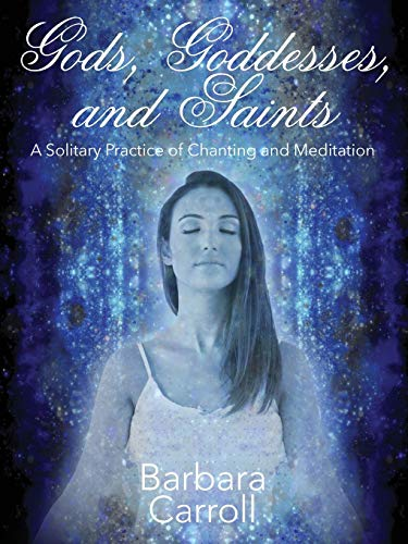 9781478747000: Gods, Goddesses, and Saints: A Solitary Practice of Chanting and Meditation