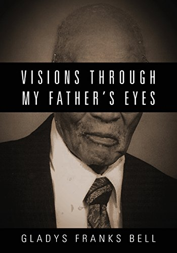Visions Through My Father's Eyes: Bell, Gladys Franks