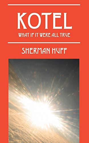 Kotel: What If It Were All True: Sherman Huff