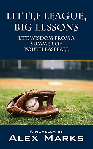 Little League, Big Lessons: Life Wisdom from a Summer of Youth Baseball: Marks, Alex