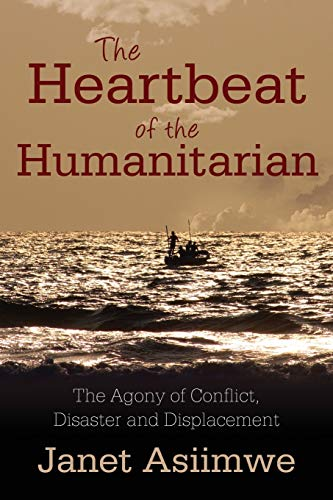 9781478749707: The Heartbeat of the Humanitarian: The Agony of Conflict, Disaster and Displacement