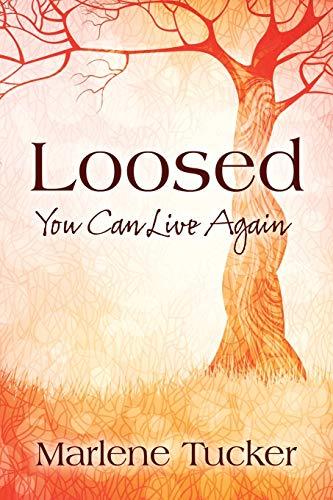 Loosed: You Can Live Again: Tucker, Marlene
