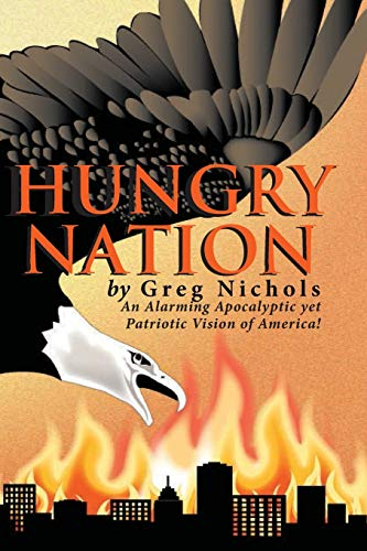 9781478750284: Hungry Nation: An Alarming Apocalyptic yet Patriotic Vision of America!