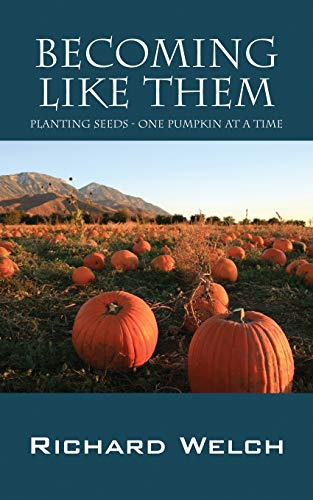 9781478750598: Becoming Like Them: Planting Seeds - One Pumpkin at a Time