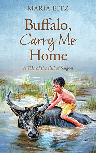 9781478751854: Buffalo, Carry Me Home: A Tale of the Fall of Saigon