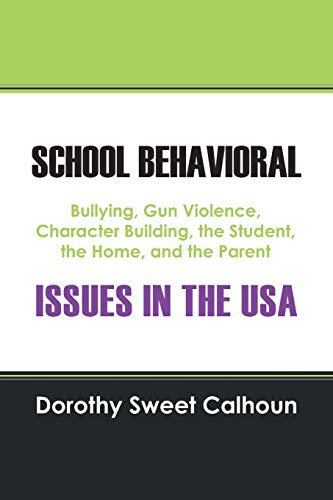 9781478751984: SCHOOL BEHAVIORAL ISSUES IN THE USA: Bullying, Gun Violence, Character Building, the Student, the Home, and the Parent
