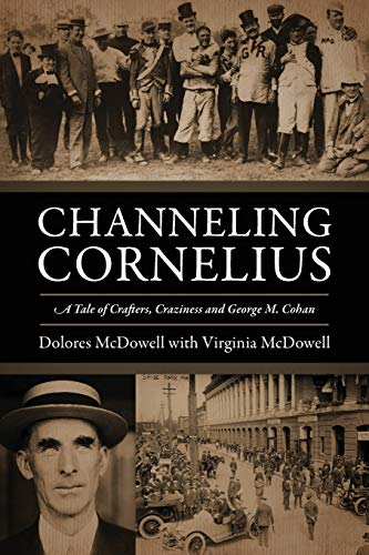 Channeling Cornelius : A Tale of Crafters, Craziness and George M. Cohan: Virginia McDowell; ...