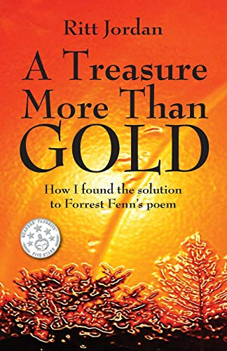 A Treasure More Than Gold: How I found the solution to Forrest Fenn's poem: Jordan, Ritt