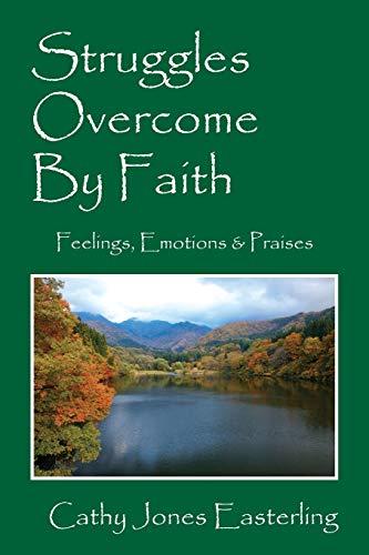 9781478754596: Struggles Overcome By Faith: Feelings, Emotions & Praises