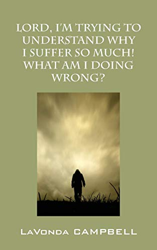 9781478756231: Lord, I'm Trying To Understand Why I Suffer So Much! What Am I Doing Wrong?
