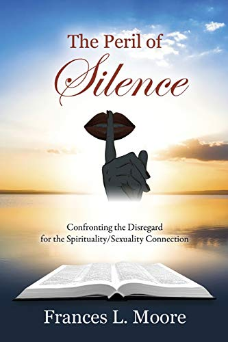 9781478756415: The Peril of Silence: Confronting the Disregard for the Spirituality/Sexuality Connection