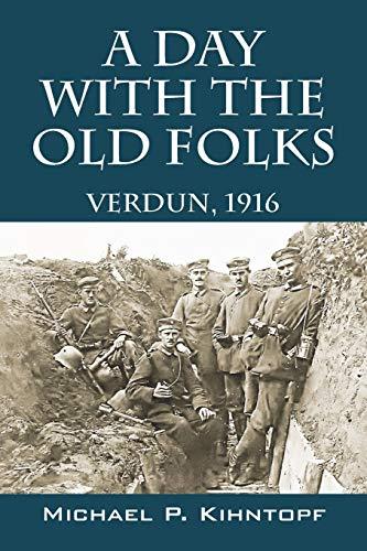 A Day With The Old Folks: Verdun,: Kihntopf, Michael P