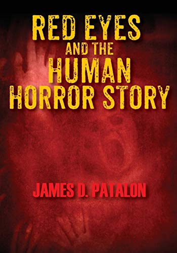 9781478757863: Red Eyes And The Human Horror Story: James D. Patalon