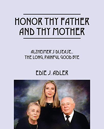 9781478757870: Honor Thy Father and Thy Mother: Alzheimer's Disease...the long, painful good bye
