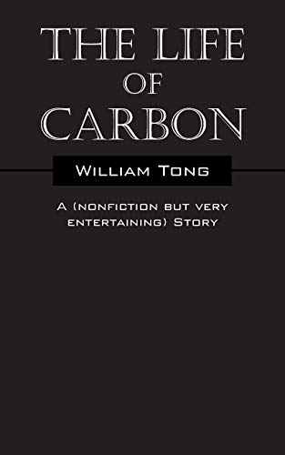 9781478759805: The Life of Carbon: A (nonfiction but very entertaining) Story