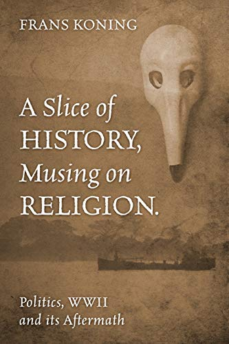 A Slice of History, Musing on Religion.: Politics, WWII and its Aftermath: Koning, Frans