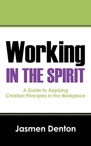 9781478760276: Working In The Spirit: A Guide to Applying Christian Principles in the Workplace