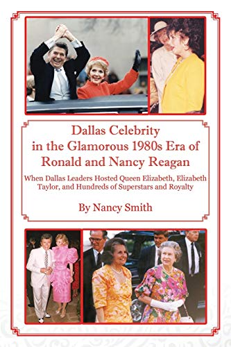 9781478762423: Dallas Celebrity in the Glamorous 1980s Era of Ronald and Nancy Reagan: When Dallas Leaders Hosted Queen Elizabeth, Elizabeth Taylor, and Hundreds of Superstars and Royalty