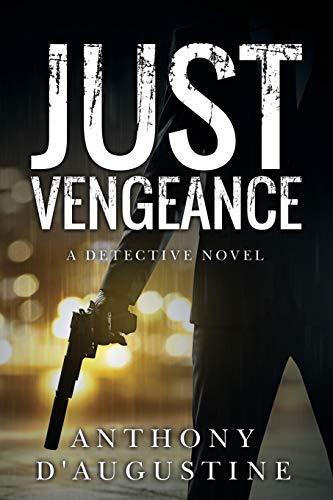 Just Vengeance: A Detective Novel: D'Augustine, Anthony