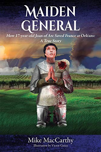 9781478763512: Maiden General: How a 17-year-old Joan of Arc Saved France at Orleans: A True Story