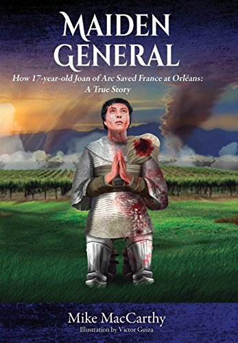9781478763529: Maiden General: How a 17-year-old Joan of Arc Saved France at Orleans: A True Story