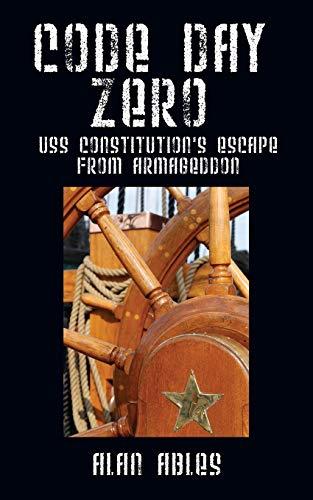 9781478763543: CODE DAY ZERO: USS Constitution's Escape from Armageddon