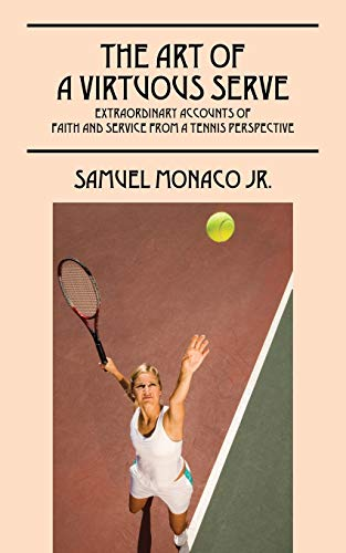 9781478763888: The Art of a Virtuous Serve: Extraordinary Accounts of Faith and Service from a Tennis Perspective