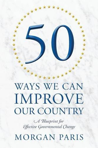9781478765059: 50 Ways We Can Improve Our Country: A Blueprint for Effective Governmental Change