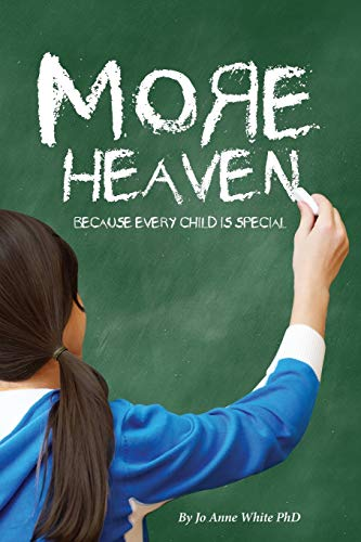 More Heaven : Because Every Child Is: Joanne White; Jo
