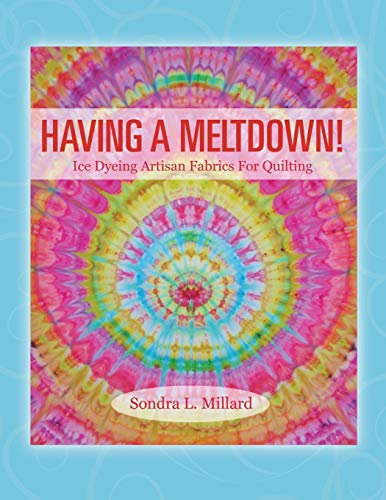 9781478766148: Having A Meltdown! Ice Dyeing Artisan Fabrics For Quilting