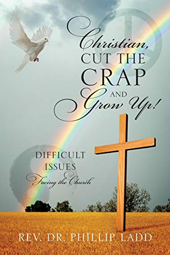 9781478766315: Christian, Cut the Crap and Grow Up! Difficult Issues Facing the Church