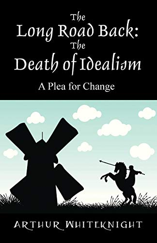 9781478766643: The Long Road Back: The Death of Idealism - A Plea for Change