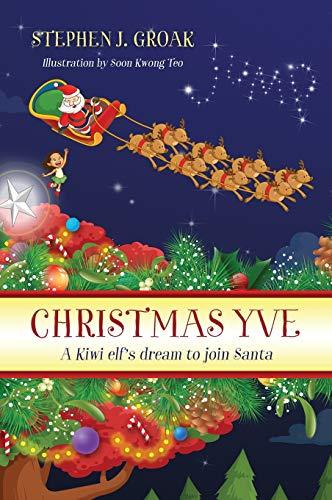 9781478766735: Christmas Yve: A Kiwi Elf's Dream to Join Santa