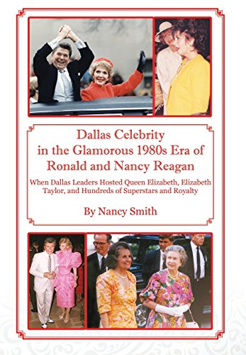 9781478766896: Dallas Celebrity in the Glamorous 1980s Era of Ronald and Nancy Reagan: When Dallas Leaders Hosted Queen Elizabeth, Elizabeth Taylor, and Hundreds of Superstars and Royalty