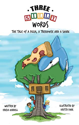 Three Silly Words: The Tale of a Pizza, a Treehouse and a Shark: Harrell, Ericka