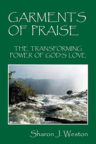 9781478767916: Garments of Praise: The Transforming Power of God's Love