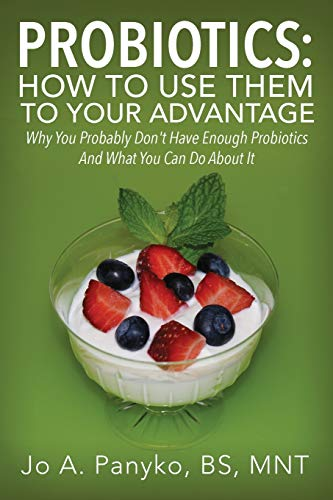 Probiotics: How to Use Them to Your Advantage: Why You Probably Don't Have Enough Probiotics ...
