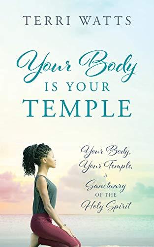 9781478767947: Your Body Is Your Temple: Your Body, Your Temple, A Sanctuary Of The Holy Spirit