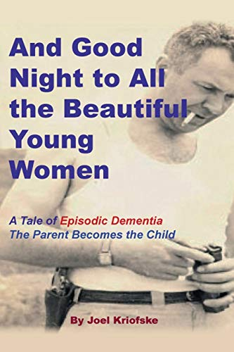9781478768951: And Good Night to All the Beautiful Young Women: A Tale of
