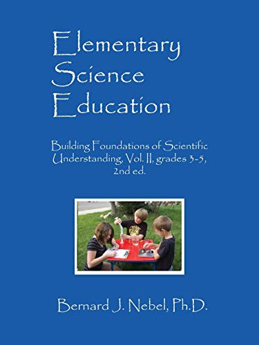9781478769163: Elementary Science Education: Building Foundations of Scientific Understanding, Vol. II, grades 3-5, 2nd ed.