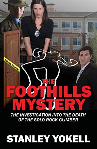 The Foothills Mystery: The Investigation into the Death of the Solo Rock Climber: Yokell, Stanley