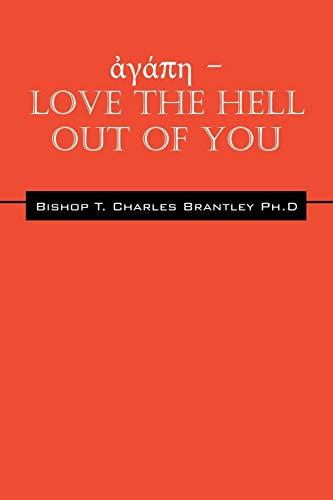 9781478770640: ἀγάπη - LOVE the HELL Out of You: The Greatest of These is Love